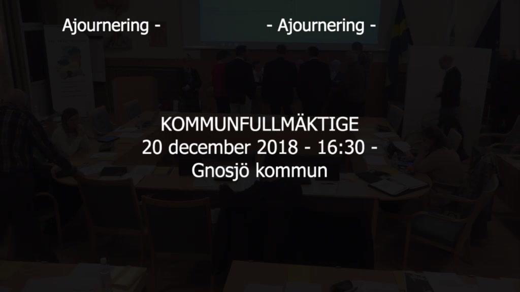 20 december 2018 - 16:30 Gnosjö kommun Kommunfullmäktige - 20 Dec 16:35 - 21:08